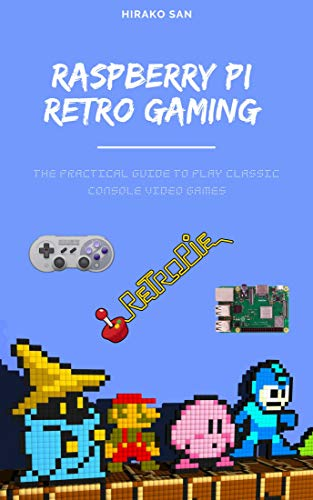 Raspberry Pi Retro Gaming: The Practical Guide To Play Classic Console Video...