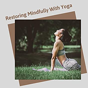 Restoring Mindfully With Yoga