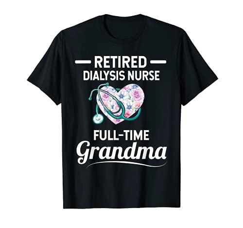 Diálisis Jubilado Enfermera Tiempo completo Abuela Camiseta