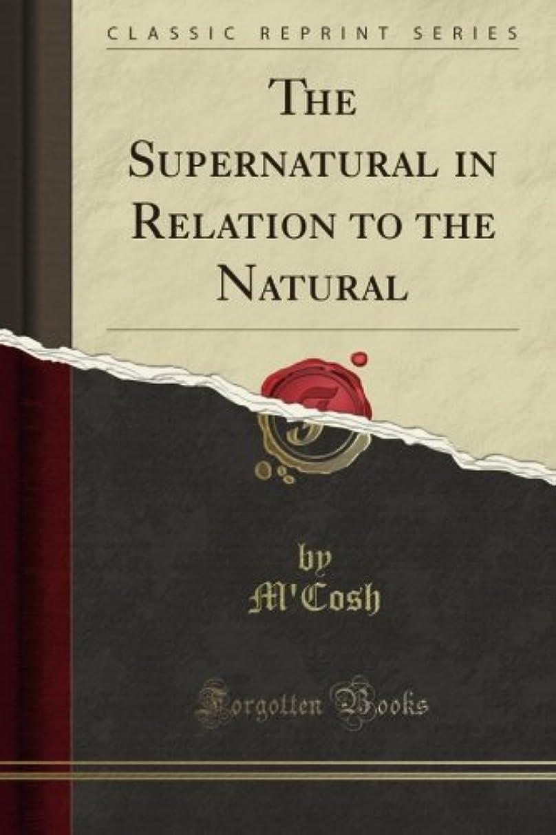 接辞不毛借りているThe Supernatural in Relation to the Natural (Classic Reprint)