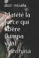 KINSHASA 1: Matété la force qui libère (kimpa vita) (Kinshasa ma ville)
