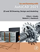 Up and Running with AutoCAD 2021: 2D and 3D Drawing, Design and Modeling Front Cover