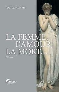 La femme, l'amour, la mort... par Jean Devaleyres