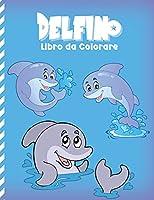 Delfino Libro Da Colorare: Disegni Da Colorare Del Mondo Fantastico Del Mare Per Bambini (Alleviare lo Stress)