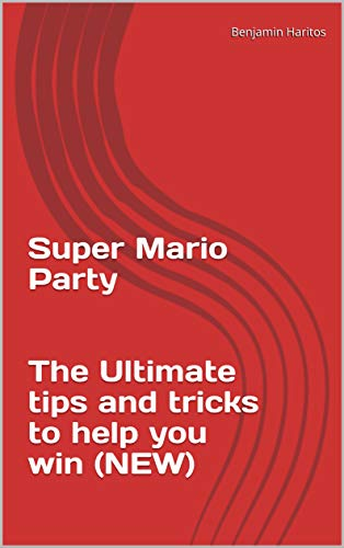 Super Mario Party: The Ultimate tips and tricks to help you win (NEW) (English Edition)
