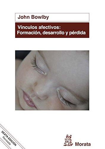 Vínculos afectivos: formación, desarrollo y pérdida: Edición renovada (Spanish Edition)