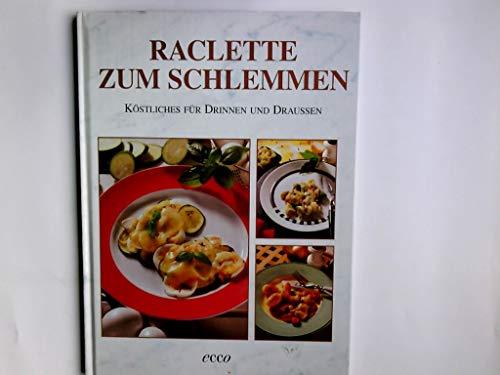 Raclette zum Schlemmen : Köstliches für Drinnen und Draußen