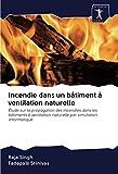 Incendie dans un bâtiment à ventilation naturelle: Étude sur la propagation des incendies dans les bâtiments à ventilation naturelle par simulation informatique