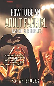 [Karah Brooks]のHow To Be An Adult Fangirl (And Not Ruin Your Life) (English Edition)