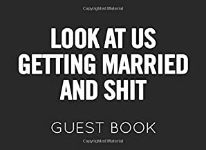 Look at Us Getting Married and Shit: Guest Book for any wedding related celebration. Perfect for family members and friends to sign in.