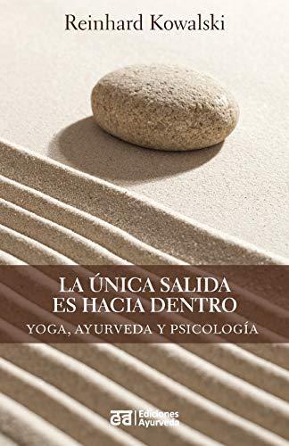 La única salida es hacia dentro - Yoga, ayurveda y psicología