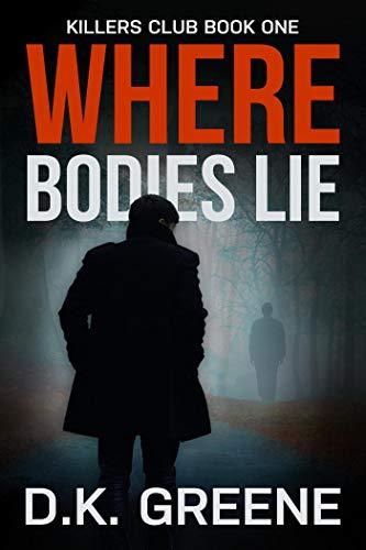 Where Bodies Lie (Killers Club Book 1) by [D.K. Greene]