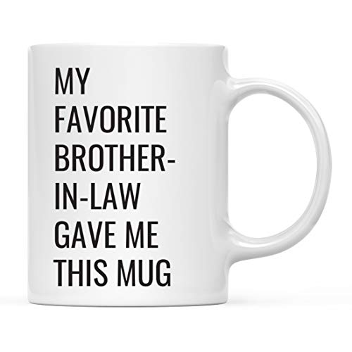 Andaz Press Funny 11oz. Coffee Mug Gift, My Favorite Brother-in-Law Gave Me This Mug, 1-Pack, Novelty Birthday Christmas Cup Gifts Ideas for Brother in Law