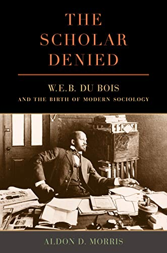 The Scholar Denied: W. E. B. Du Bois and the Birth of Modern Sociology (English Edition)
