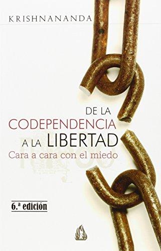 De La Codependencia A La Libertad: Cara a cara con el miedo (Gulaab General)