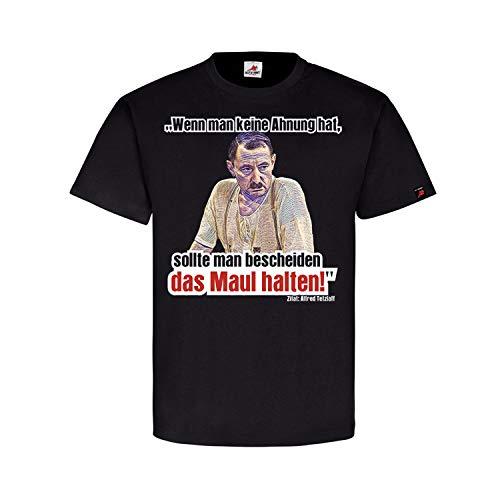 Alfred Keine Ahnung - Maul halten! Alfred Tetzlaff Spruch Zitat T Shirt #14042, Größe:XL, Farbe:Schwarz