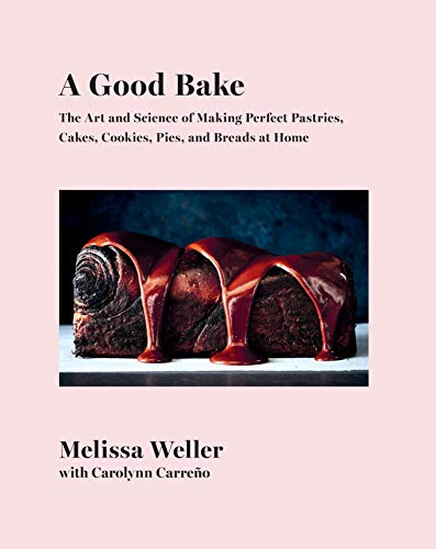 A Good Bake: The Art and Science of Making Perfect Pastries, Cakes, Cookies, Pies, and Breads at Home: A Cookbook (English Edition)