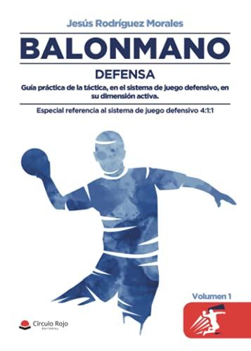 Balonmano: Defensa. Guía práctica de la táctica, en el sistema de juego defensivo, en su dimensión activa. Especial referencia al sistema de juego defensivo 4:1:1