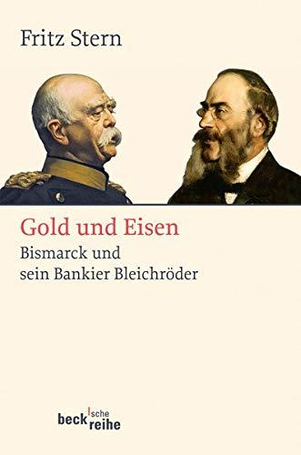 Gold und Eisen: Bismarck und sein Bankier Bleichröder (Beck'sche Reihe)