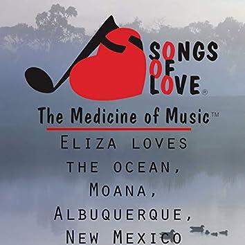 Eliza Loves the Ocean, Moana, Albuquerque, New Mexico