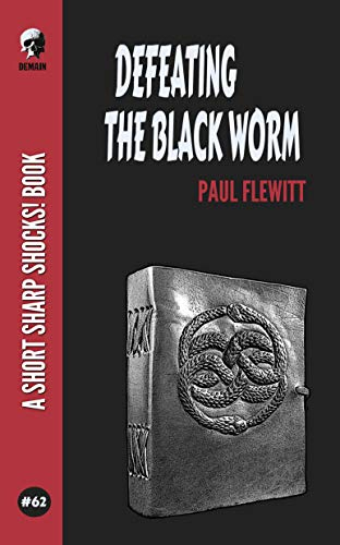 Defeating The Black Worm (Short Sharp Shocks! Book 62) by [Paul Flewitt]