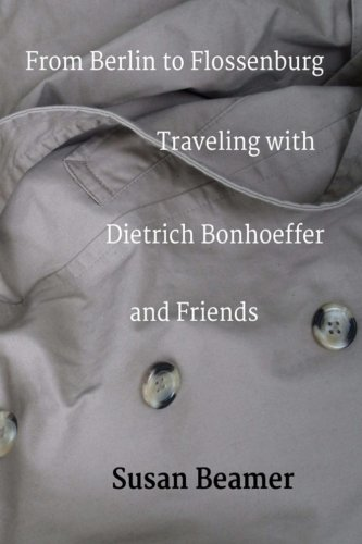 From Berlin to Flossenburg: Traveling with Dietrich Bonhoeffer and Friends.