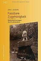 Fassbare Zugehoerigkeit: Deutschsein im Ungarn des 20. Jahrhunderts
