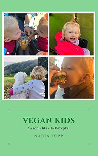 Vegan Kids - Vegane Kinderernährung Geschichten Rezepte und Erfahrungen für Babys und Kleinkinder