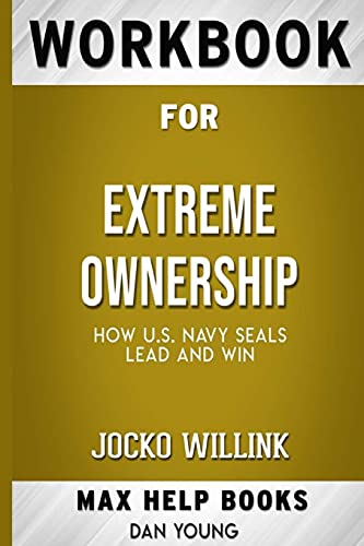 Workbook for Extreme Ownership: How U.S. Navy SEALs Lead and Win by Jocko Willink