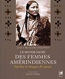 Le monde sacré des femmes amérindiennes - Paroles et images du passé