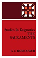 The Sacraments (Studies in Dogmatics)