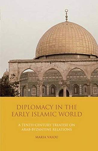 Diplomacy in the Early Islamic World: A Tenth-Century Treatise on Arab-Byzantine Relations (Library of Middle East History) (List Of Arab Countries In The World)