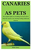 Canaries AS Pet: The complete guide on everything you need to know about the canaries, care, housing, feeding, health and behavior