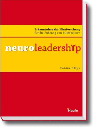 Elger Christian, Neuroleadership. Erkenntnisse der Hirnforschung für die Führung von Mitarbeitern.