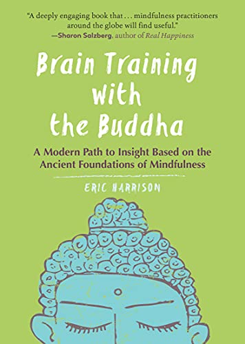 Brain Training With Buddha: A Modern Path to Insight Based on the Ancient Foundations of Mindfulness