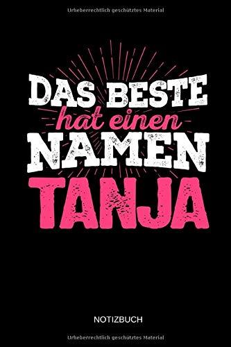Das Beste hat einen Namen - Tanja: Tanja - Lustiges Frauen Namen Notizbuch (liniert). Tolle Muttertag, Namenstag, Weihnachts & Geburtstags Geschenk Idee.
