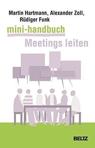 Mini-Handbuch Meetings leiten: Besprechungen, Arbeitstreffen, Telefonmeetings und Videokonferenzen souverän vorbereiten und durchführen (Beltz Weiterbildung)