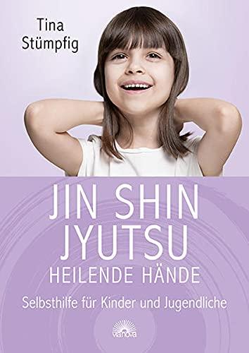 Jin Shin Jyutsu - Heilende Hände: Selbsthilfe für Kinder und Jugendliche