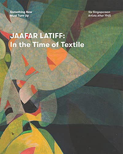 Jaafar Latiff: In the Time of Textile (Something New Must Turn Up)