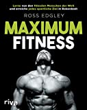 Maximum Fitness: Lerne von den fittesten Menschen der Welt und erreiche jedes sportliche Ziel in Rekordzeit