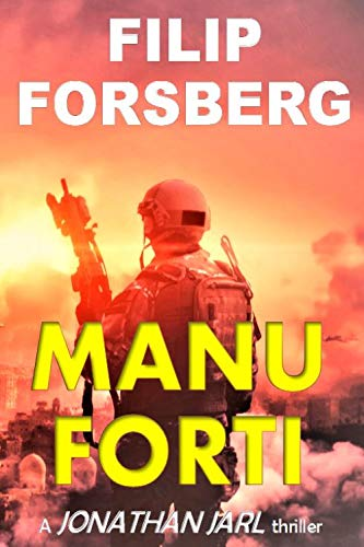 MANU FORTI: A near future science fiction adventure technothriller (Jonathan Jarl Series Book 4) by [Filip Forsberg]