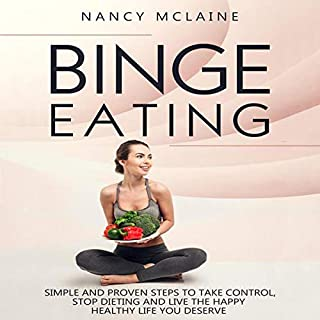 Binge Eating: Simple and Proven Steps to Take Control, Stop Dieting and Live the Happy Healthy Life You Deserve cover art