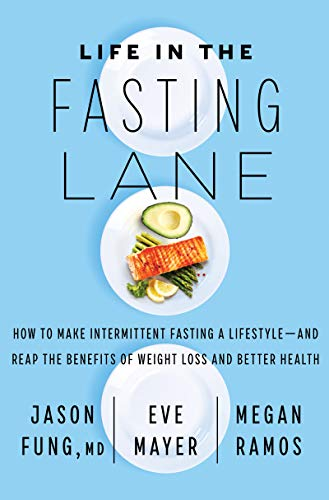 Life in the Fasting Lane: How to Make Intermittent Fasting a Lifestyle―and Reap the Benefits of Weight Loss and Better Health