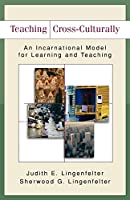 Teaching Cross-Culturally: An Incarnational Model for Learning and Teaching (Baker Commentary on the Old Te)