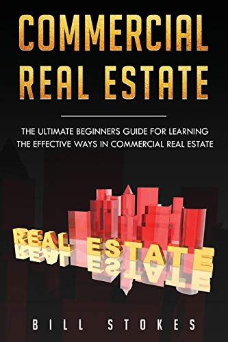 Commercial Real Estate: The Ultimate Beginner's Guide for Learning the Effective Ways in Commercial Real Estate