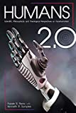 Humans 2.0: Scientific, Philosophical, and Theological Perspectives on Transhumanism