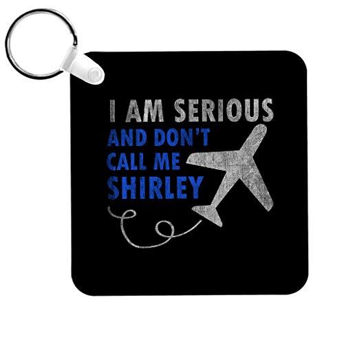 Ik ben serieus en bel me niet Shirley vliegtuig sleutelhanger