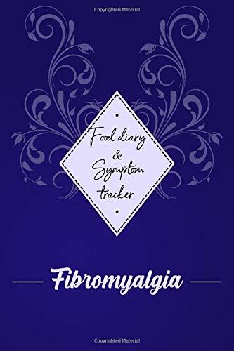 Fibromyalgia: Food diary and Symptom Tracker: Fibromyalgia awareness journal Book, A Daily Mood, Pain, Symptoms, Food.. Tracker book For Fibromyalgia survivors, Health and Wellbeing diary