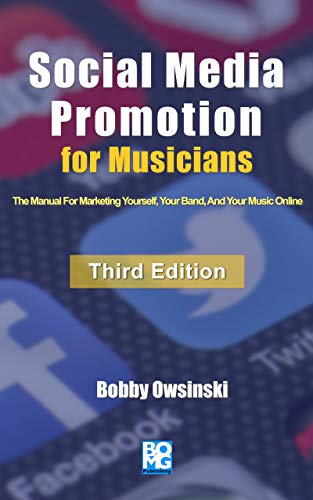 Social Media Promotion For Musicians - Third Edition: The Manual For Marketing Yourself, Your Band, And Your Music Online (English Edition)