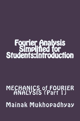 Fourier Analysis Simplified for Students:Introduction (Mechanics Of Fourier Analysis) (Volume 1)